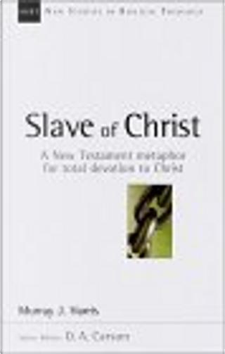 Slave of Christ by Murray J. Harris