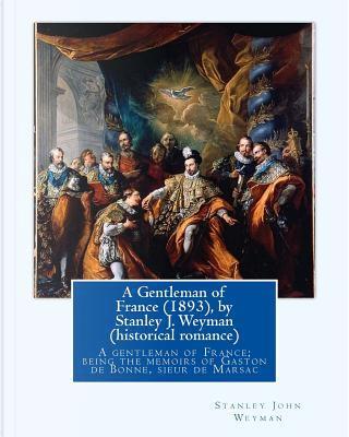 A Gentleman of France by Stanley J. Weyman