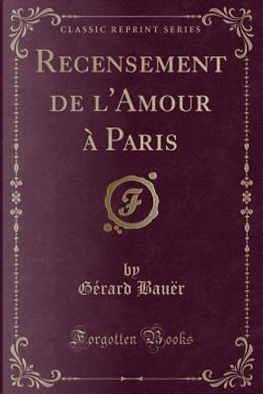Recensement de l'Amour à Paris (Classic Reprint) by Gérard Bauër