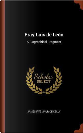 Fray Luis de Leon by James Fitzmaurice-Kelly