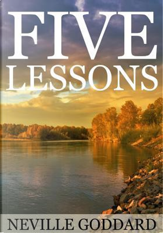 Five Lessons by Neville Goddard