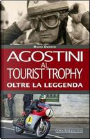 Agostini al Tourist Trophy. Oltre la leggenda. Ediz. illustrata by Mario Donnini