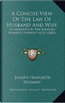 A Concise View of the Law of Husband and Wife by Joseph Haworth Redman