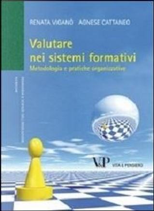 Valutare nei sistemi formativi. Metodologia e pratiche organizzative by Renata Viganò