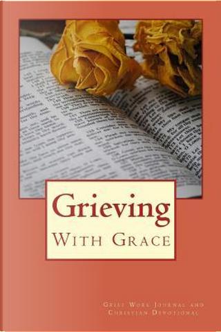Grieving With Grace by J. C. Grace