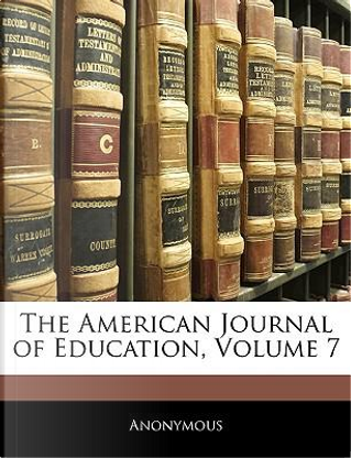 The American Journal of Education, Volume 7 by ANONYMOUS