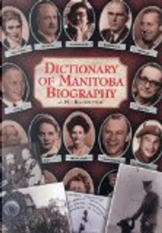 Dictionary of Manitoba Biography by J. M. Bumsted