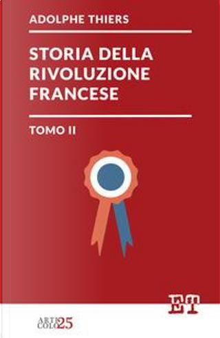 Storia della Rivoluzione Francese - Tomo II by Adolphe Thiers