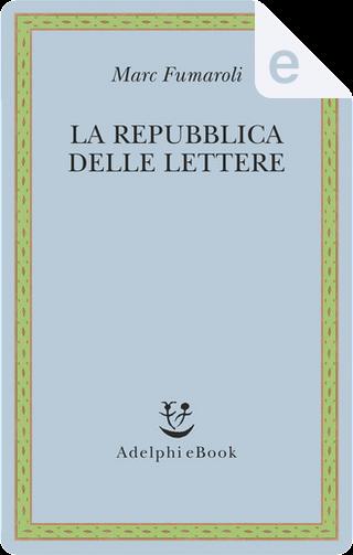 La repubblica delle lettere by Marc Fumaroli
