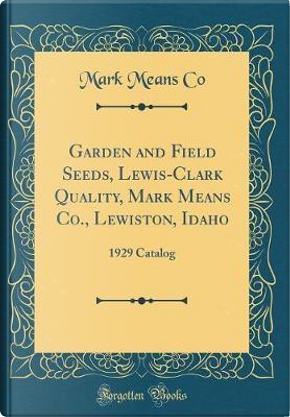 Garden and Field Seeds, Lewis-Clark Quality, Mark Means Co., Lewiston, Idaho by Mark Means Co