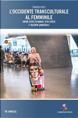 L'occidente transculturale al femminile. Emine Sevgi Özdamar, Rita Ciresi e Yasemin Samdereli by Sandra Paoli