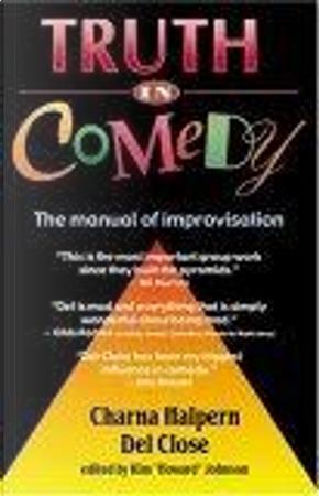 Truth in Comedy by Charna Halpern, Del Close, Kim Johnson