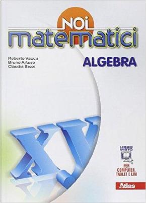 Noi matematici. Algebra-Laboratorio. Per la Scuola media. Con e-book. Con espansione online by Roberto Vacca