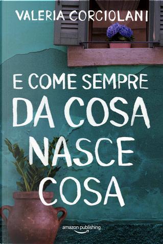 E come sempre da cosa nasce cosa by Valeria Corciolani
