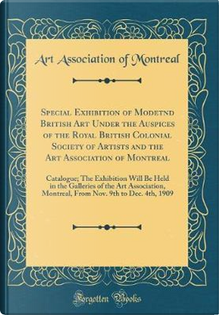 Special Exhibition of Modetnd British Art Under the Auspices of the Royal British Colonial Society of Artists and the Art Association of Montreal by Art Association of Montreal