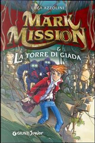 Mark Mission & la torre di giada by Luca Azzolini