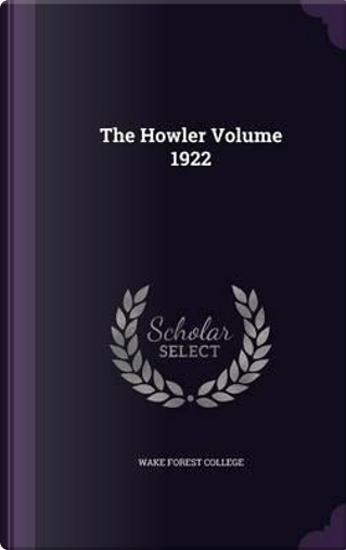 The Howler Volume 1922 by Wake Forest College