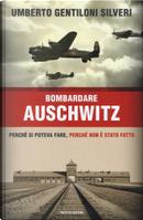 Bombardare Auschwitz by Umberto Gentiloni Silveri