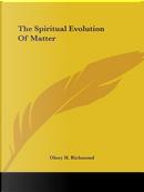 The Spiritual Evolution of Matter by Olney H. Richmond