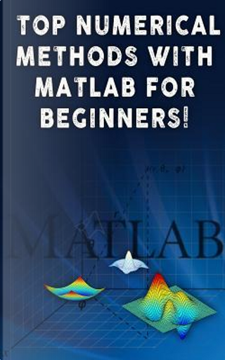 Top Numerical Methods With Matlab For Beginners! by Andrei Besedin