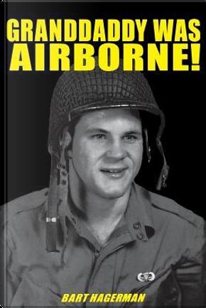 Granddaddy Was Airborne! by Bart Hagerman