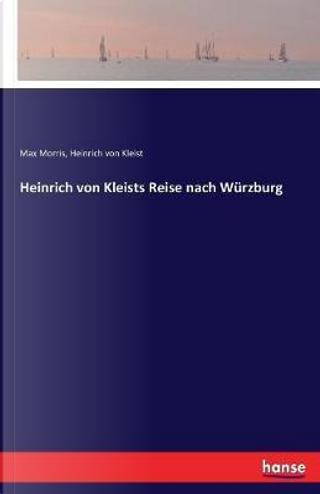 Heinrich von Kleists Reise nach Würzburg by Max Morris Morris