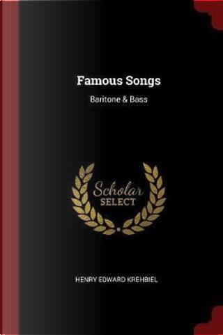 Famous Songs by Henry Edward Krehbiel