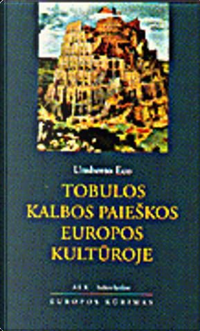 Tobulos kalbos paieškos Europos kultūroje by Umberto Eco