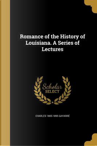 ROMANCE OF THE HIST OF LOUISIA by Charles 1805-1895 Gayarre