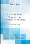 A Lasting Peace Through the Federation of Europe by Jean Jacques Rousseau