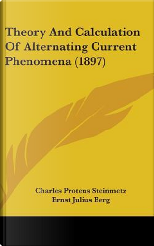 Theory and Calculation of Alternating Current Phenomena (1897) by Charles Proteus Steinmetz