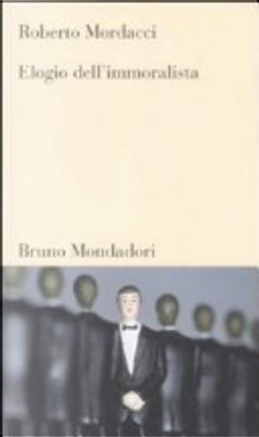 Elogio dell'immoralista by Roberto Mordacci