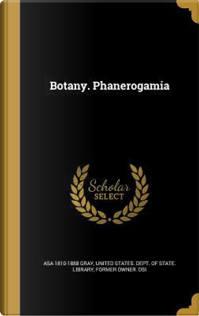 BOTANY PHANEROGAMIA by Asa 1810-1888 Gray