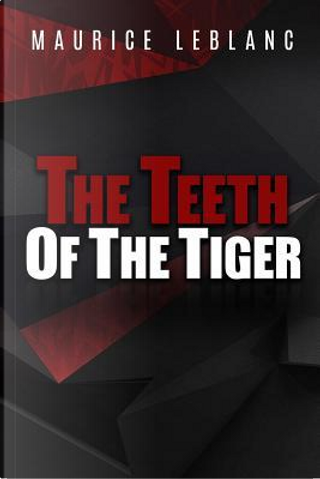 The Teeth of the Tiger by Maurice Leblanc