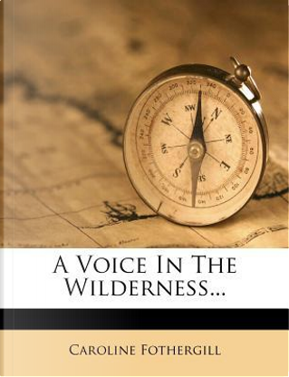 A Voice in the Wilderness... by Caroline Fothergill