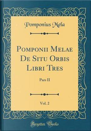 Pomponii Melae De Situ Orbis Libri Tres, Vol. 2 by Pomponius Mela