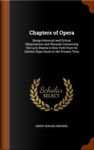 Chapters of Opera by Henry Edward Krehbiel