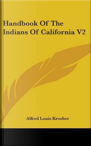 Handbook of the Indians of California by Alfred Louis Kroeber