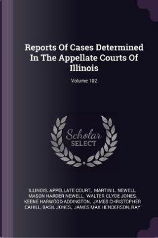 Reports of Cases Determined in the Appellate Courts of Illinois; Volume 102 by Illinois Appellate Court
