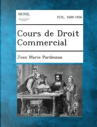 Cours de Droit Commercial by Jean-Marie Pardessus