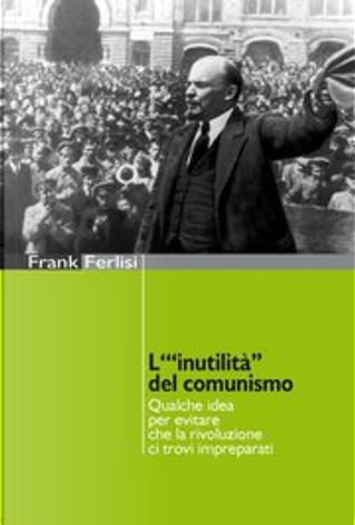 """L'""""inutilità"""" del comunismo by Frank Ferlisi"""