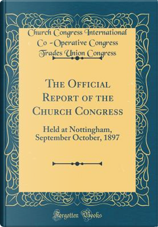 The Official Report of the Church Congress by Church Congress International Congress