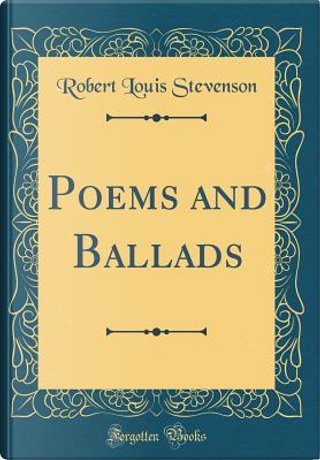 Poems and Ballads (Classic Reprint) by Robert Louis Stevenson
