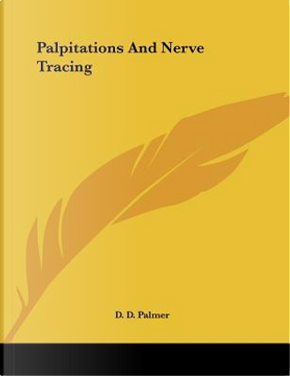 Palpitations and Nerve Tracing by D. D. Palmer