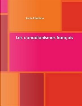 Les Canadianismes Français by Estephan Annie