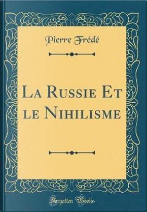 La Russie Et le Nihilisme (Classic Reprint) by Pierre Fr¿