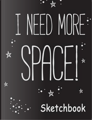 I Need More Space Sketchbook by Aguilar Publications