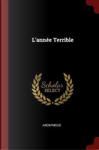 L'Annee Terrible by ANONYMOUS