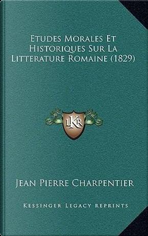Etudes Morales Et Historiques Sur La Litterature Romaine (1829) by Jean Pierre Charpentier