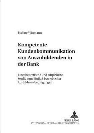 Kompetente Kundenkommunikation von Auszubildenden in der Bank by Eveline Wittmann